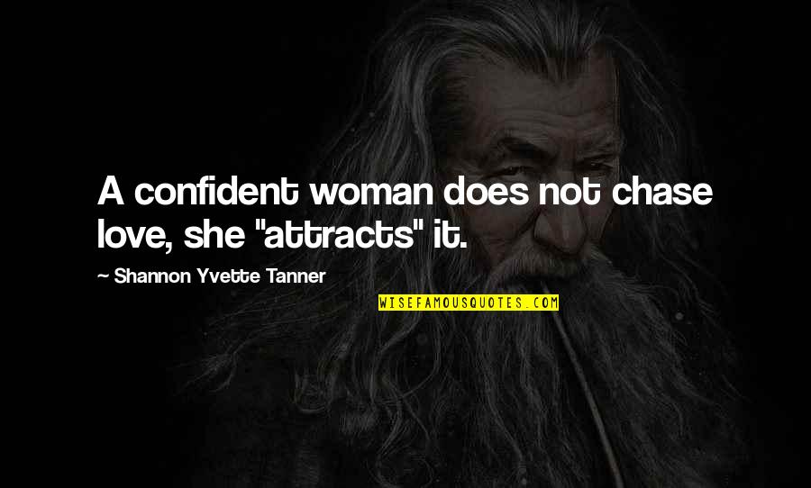 Yvette's Quotes By Shannon Yvette Tanner: A confident woman does not chase love, she