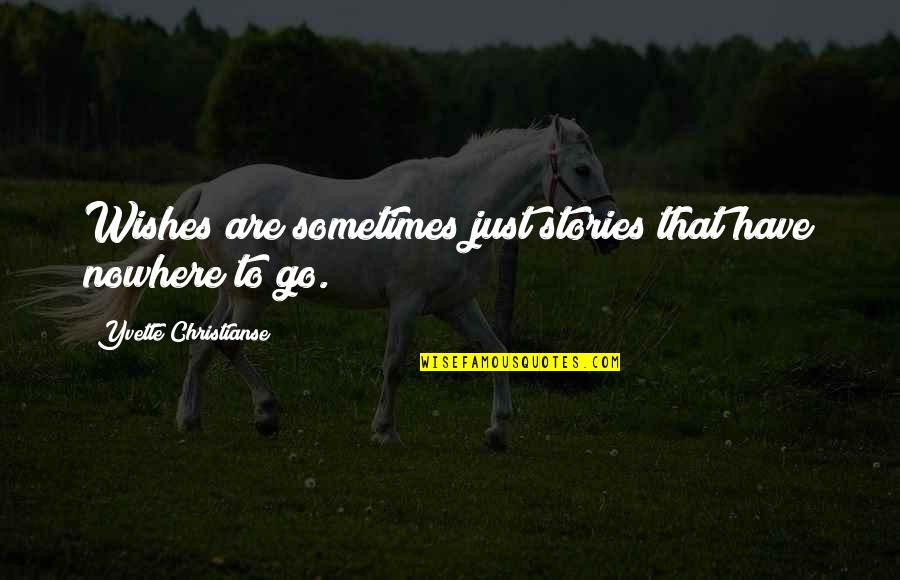 Yvette's Quotes By Yvette Christianse: Wishes are sometimes just stories that have nowhere
