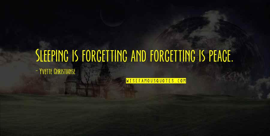 Yvette's Quotes By Yvette Christianse: Sleeping is forgetting and forgetting is peace.