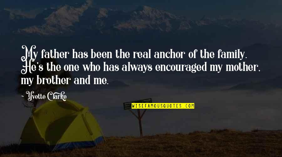 Yvette's Quotes By Yvette Clarke: My father has been the real anchor of