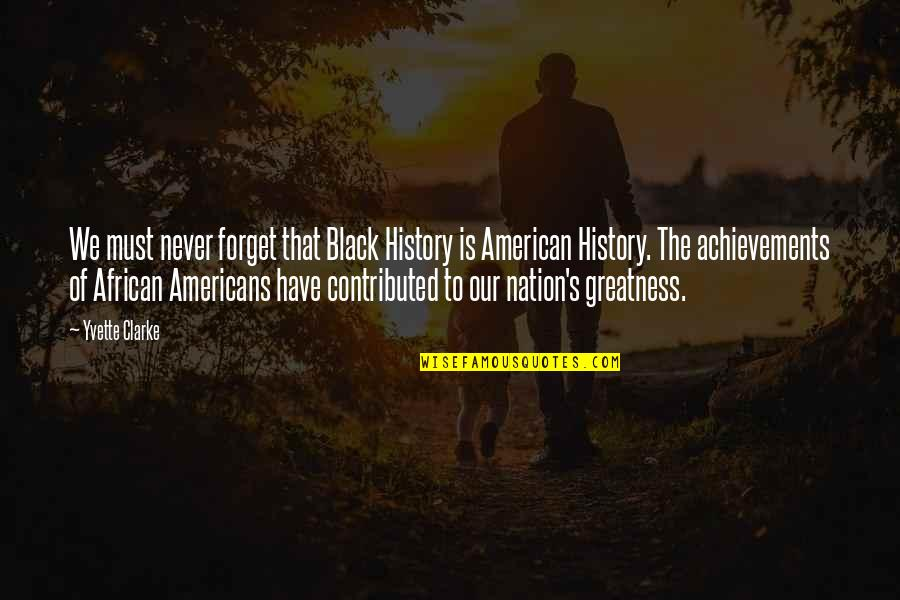 Yvette's Quotes By Yvette Clarke: We must never forget that Black History is