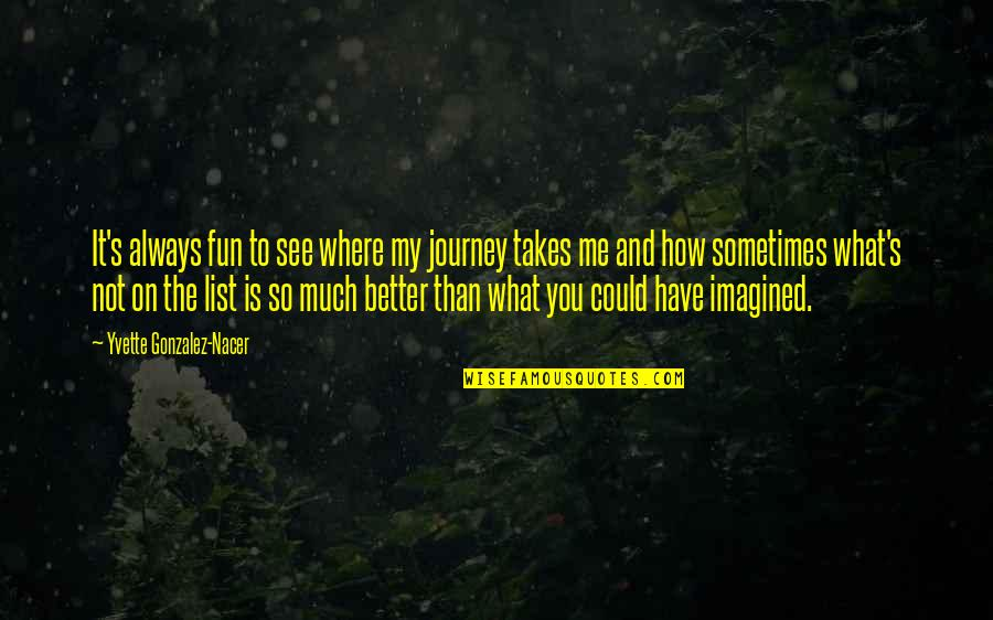 Yvette's Quotes By Yvette Gonzalez-Nacer: It's always fun to see where my journey