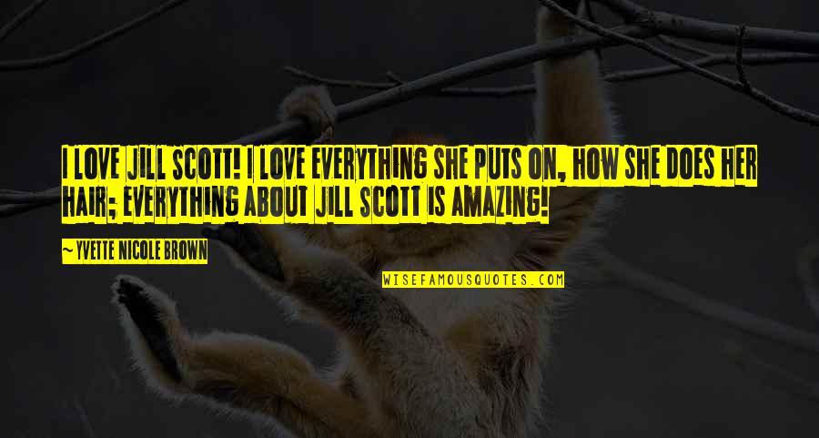 Yvette's Quotes By Yvette Nicole Brown: I love Jill Scott! I love everything she
