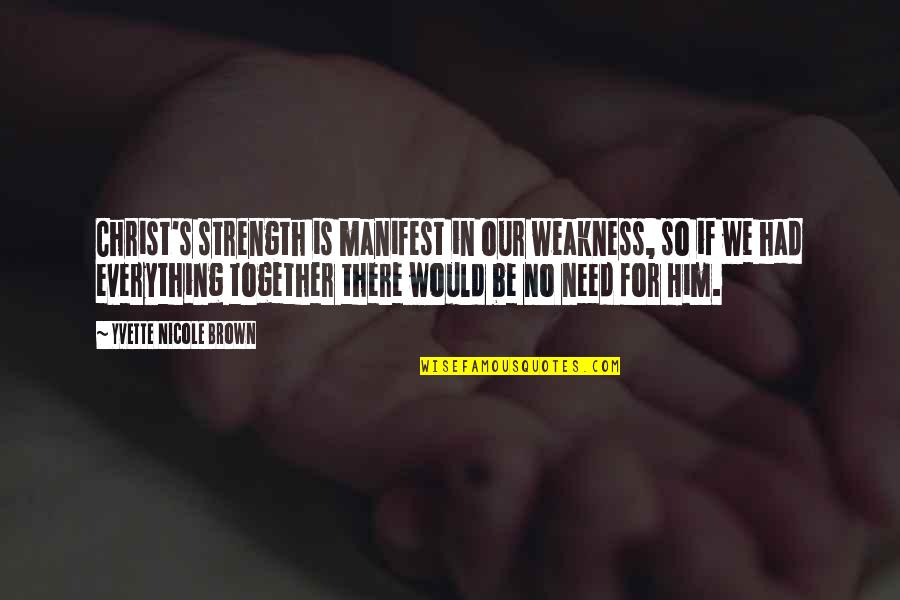 Yvette's Quotes By Yvette Nicole Brown: Christ's strength is manifest in our weakness, so