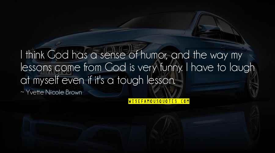 Yvette's Quotes By Yvette Nicole Brown: I think God has a sense of humor,