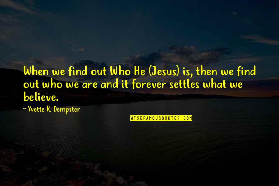 Yvette's Quotes By Yvette R. Dempster: When we find out Who He (Jesus) is,
