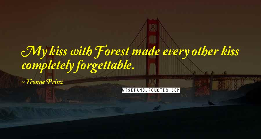 Yvonne Prinz quotes: My kiss with Forest made every other kiss completely forgettable.