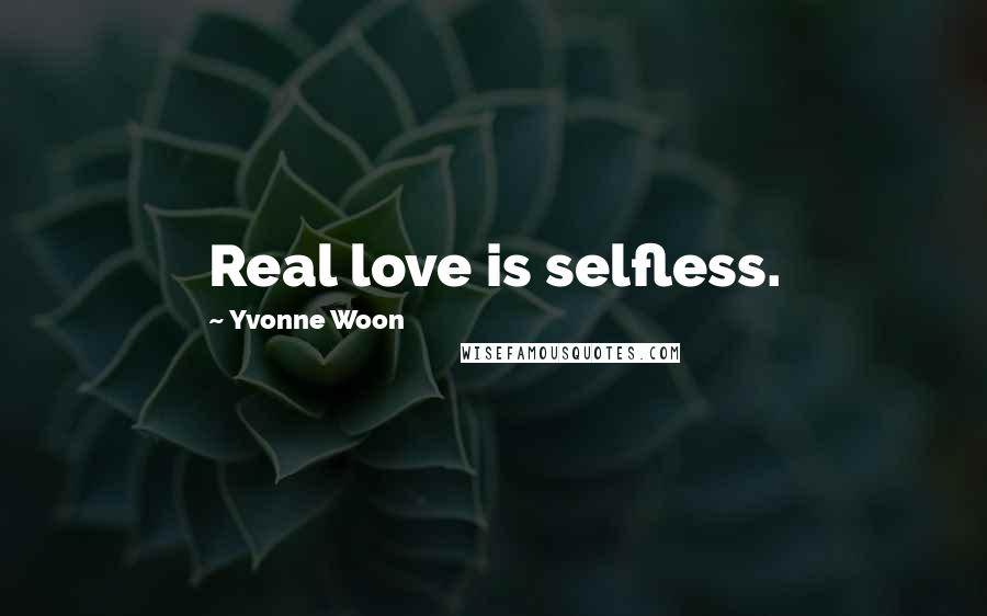 Yvonne Woon quotes: Real love is selfless.
