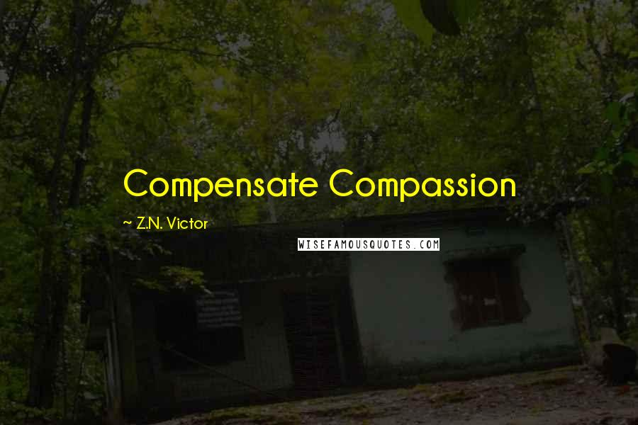 Z.N. Victor quotes: Compensate Compassion