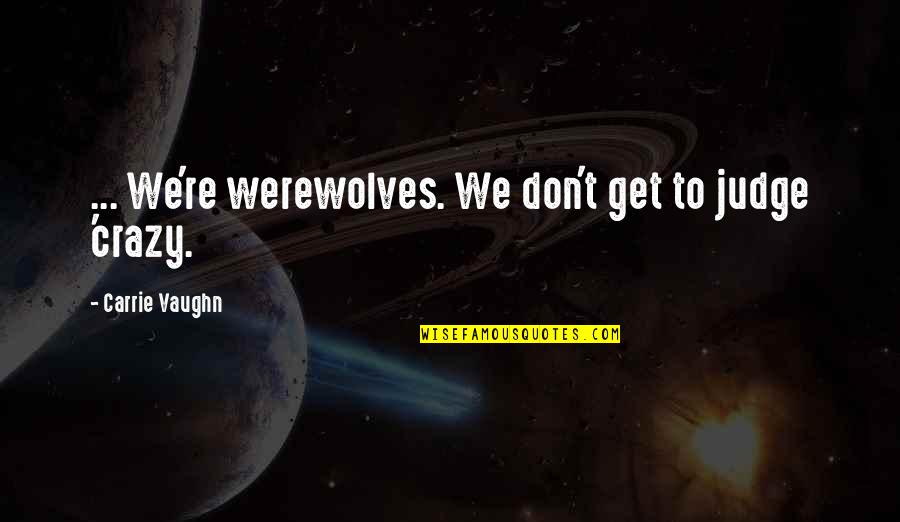 Zabuza Momochi Quotes By Carrie Vaughn: ... We're werewolves. We don't get to judge