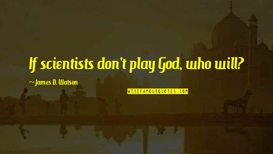 Zabuza Momochi Quotes By James D. Watson: If scientists don't play God, who will?
