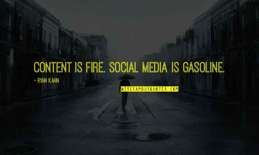 Zabuza Momochi Quotes By Ryan Kahn: Content is fire. Social media is gasoline.
