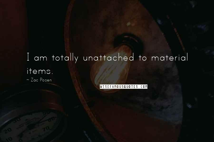 Zac Posen quotes: I am totally unattached to material items.