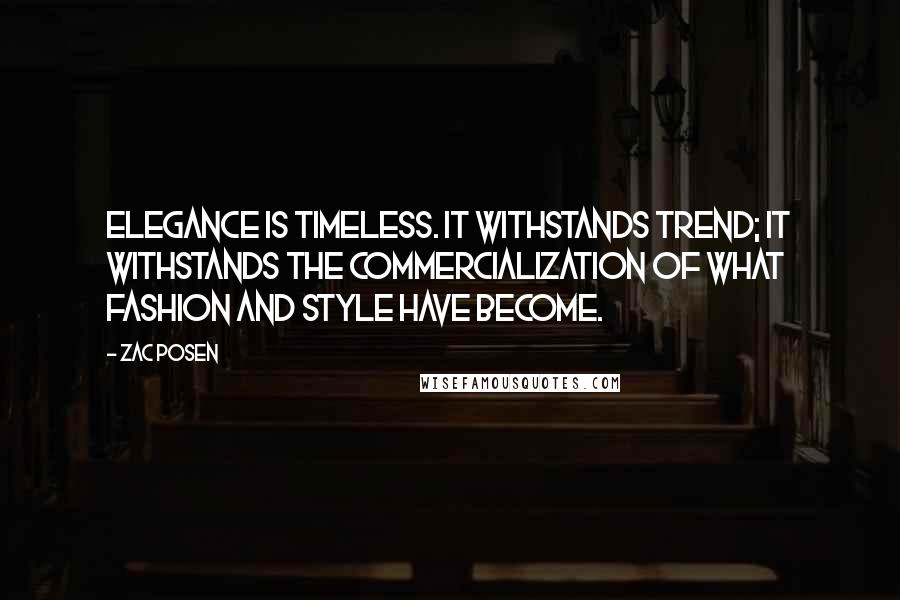 Zac Posen quotes: Elegance is timeless. It withstands trend; It withstands the commercialization of what fashion and style have become.