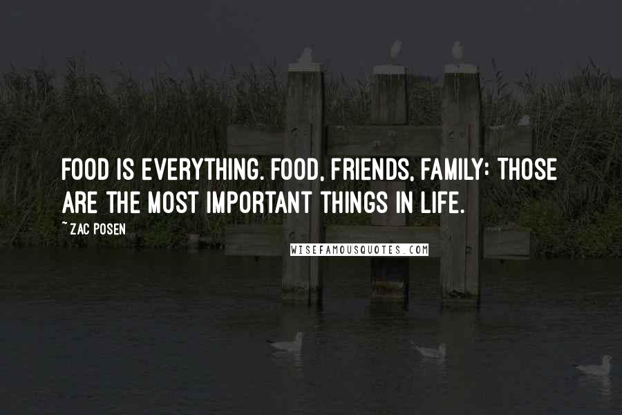 Zac Posen quotes: Food is everything. Food, friends, family: Those are the most important things in life.