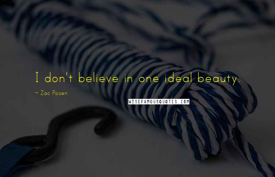 Zac Posen quotes: I don't believe in one ideal beauty.