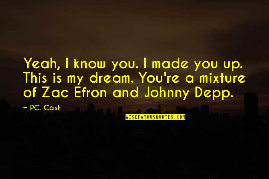 Zac Quotes By P.C. Cast: Yeah, I know you. I made you up.