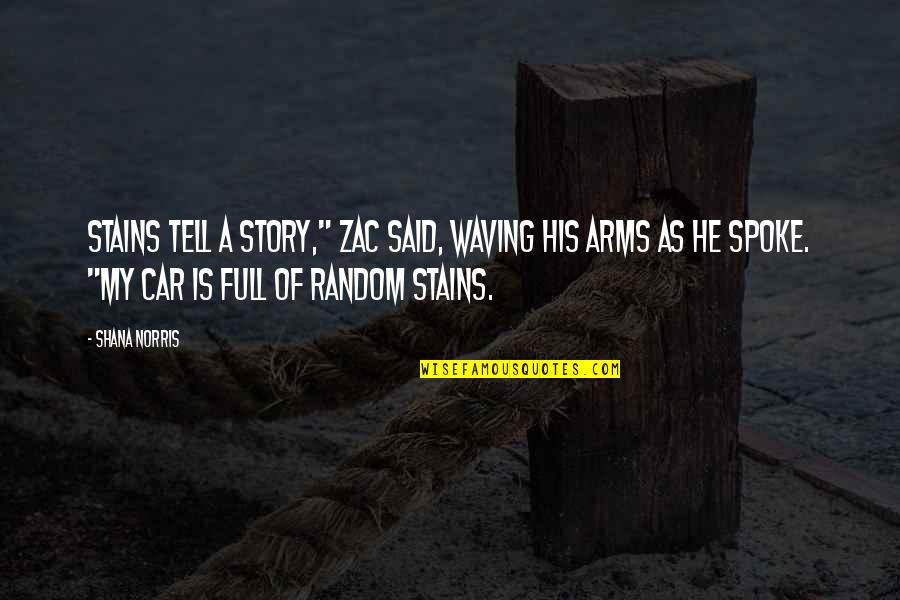 "Zac Quotes By Shana Norris: Stains tell a story,"" Zac said, waving his"