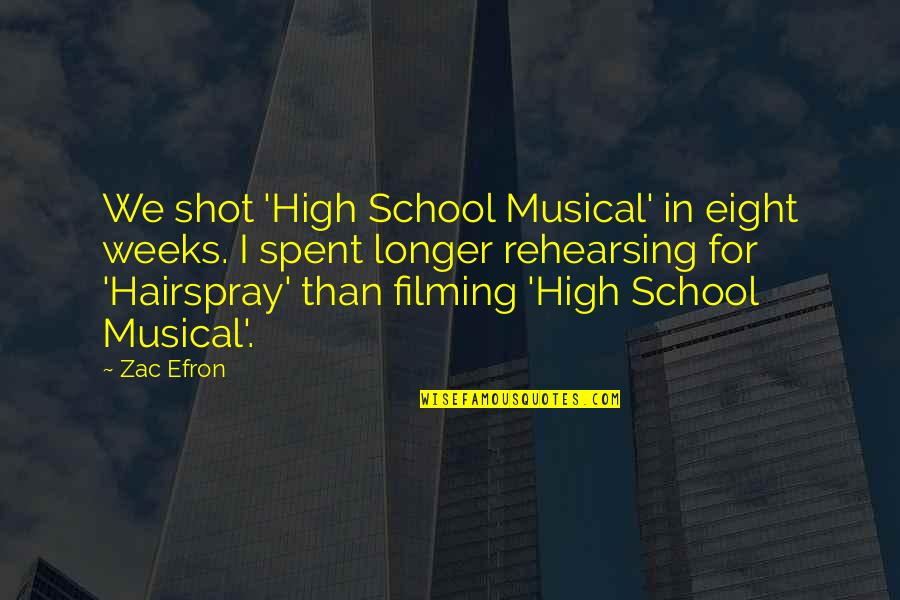 Zac Quotes By Zac Efron: We shot 'High School Musical' in eight weeks.