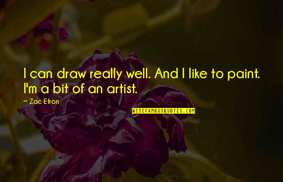 Zac Quotes By Zac Efron: I can draw really well. And I like