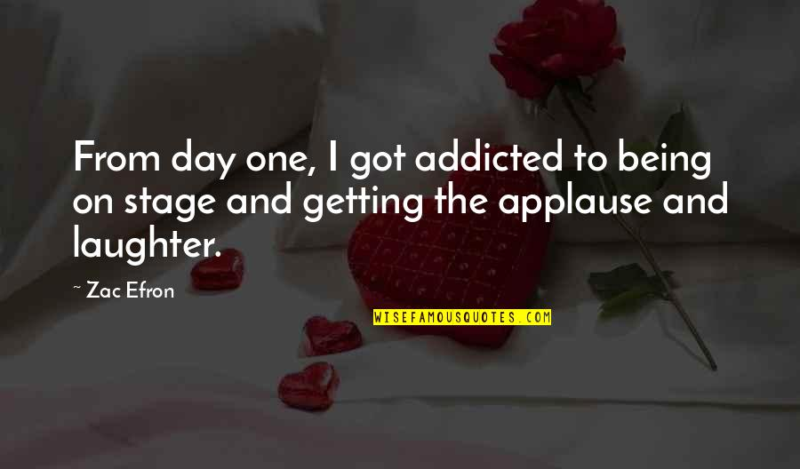 Zac Quotes By Zac Efron: From day one, I got addicted to being