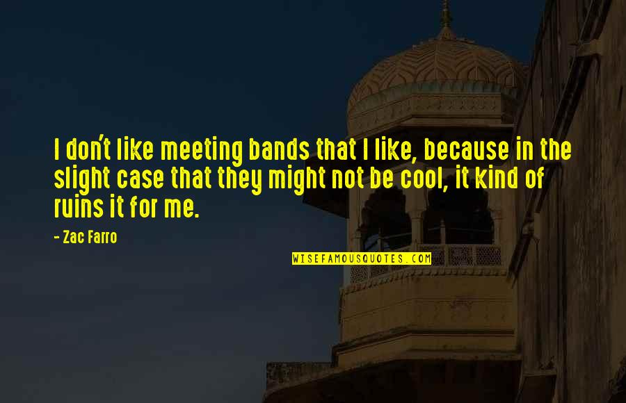 Zac Quotes By Zac Farro: I don't like meeting bands that I like,