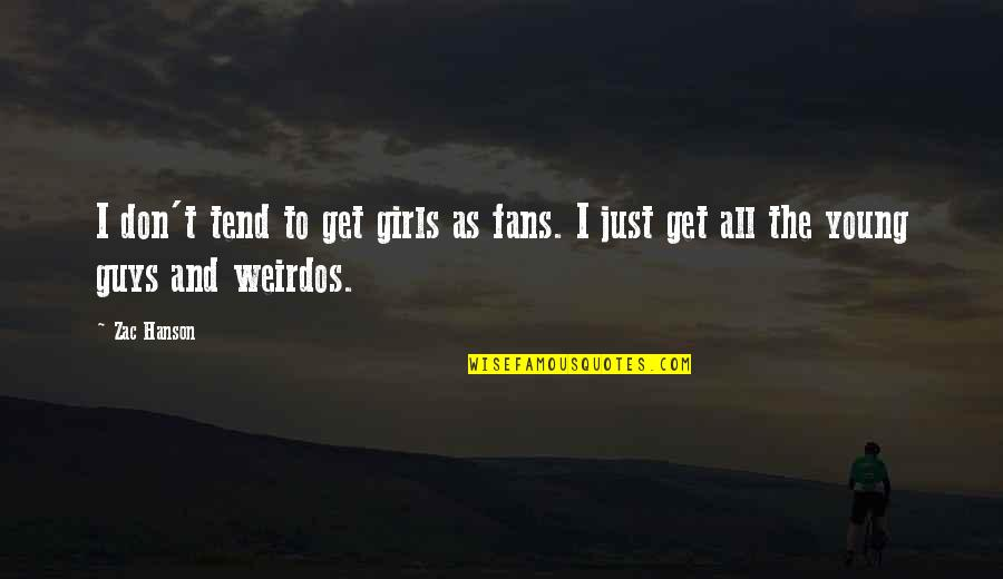 Zac Quotes By Zac Hanson: I don't tend to get girls as fans.