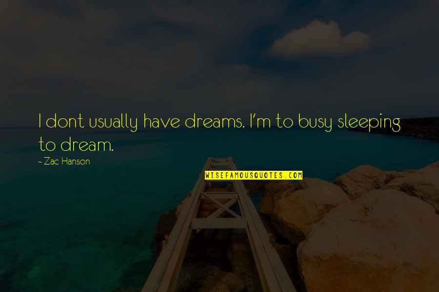 Zac Quotes By Zac Hanson: I dont usually have dreams. I'm to busy