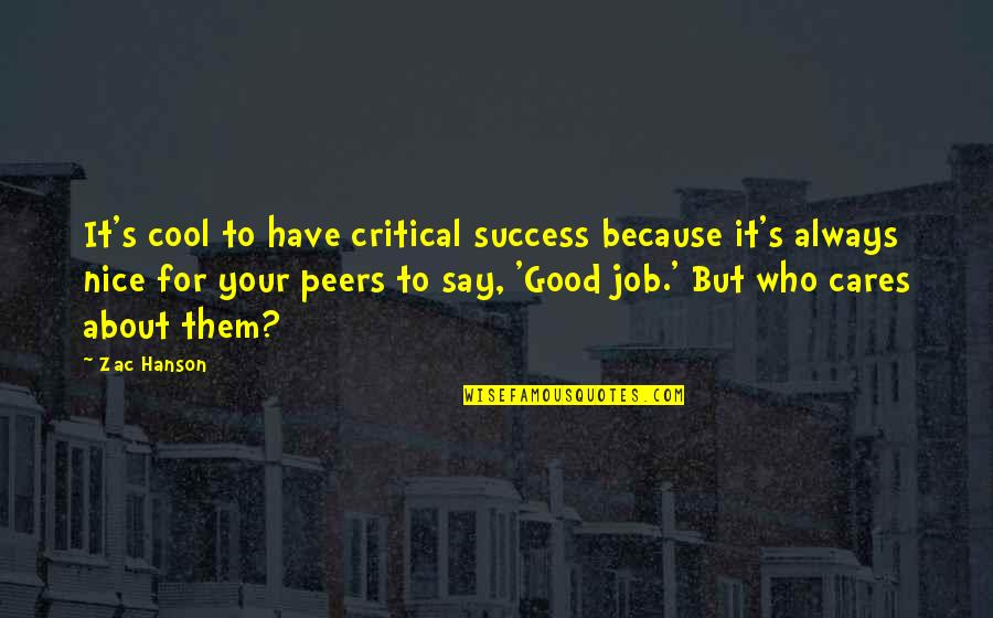 Zac Quotes By Zac Hanson: It's cool to have critical success because it's