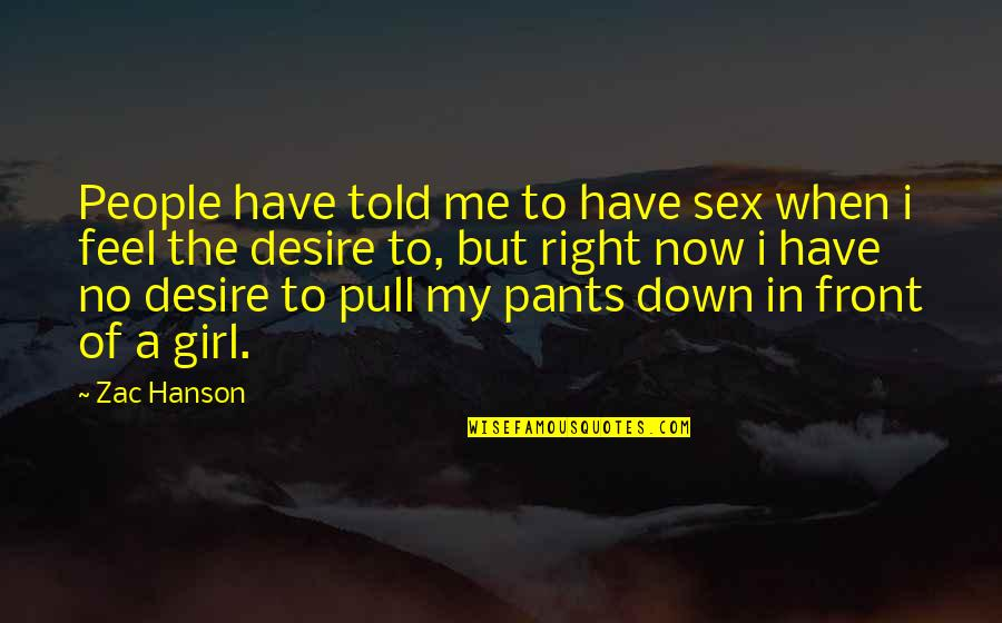 Zac Quotes By Zac Hanson: People have told me to have sex when