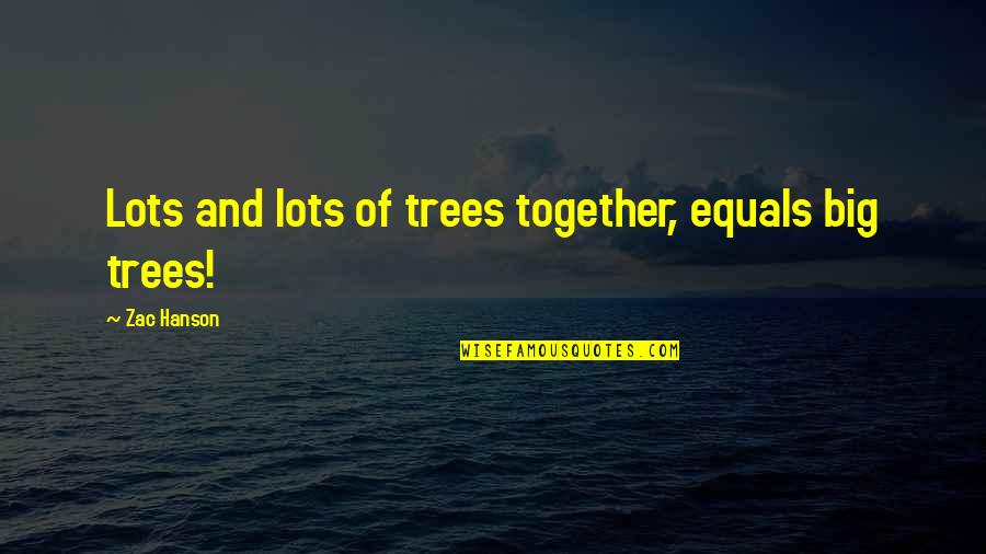 Zac Quotes By Zac Hanson: Lots and lots of trees together, equals big