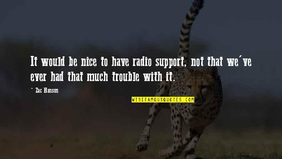 Zac Quotes By Zac Hanson: It would be nice to have radio support,