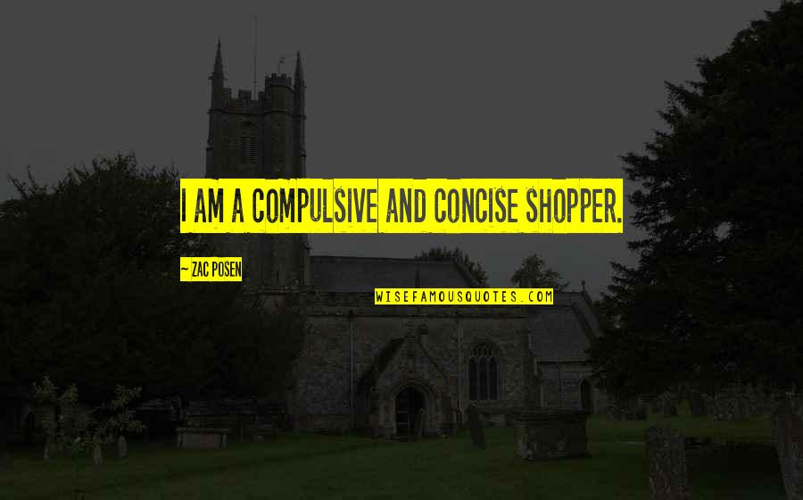 Zac Quotes By Zac Posen: I am a compulsive and concise shopper.