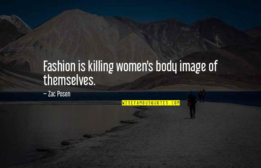 Zac Quotes By Zac Posen: Fashion is killing women's body image of themselves.