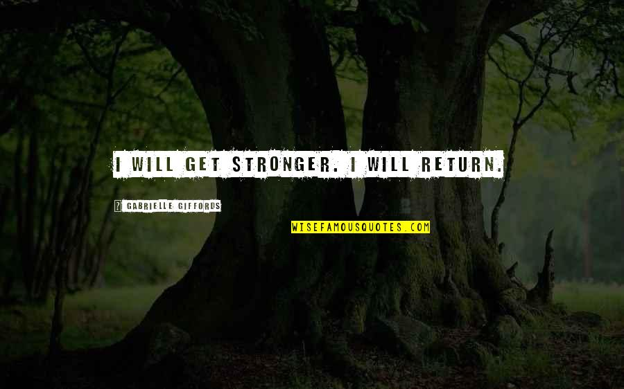 Zac The Secret Weapon Quotes By Gabrielle Giffords: I will get stronger. I will return.