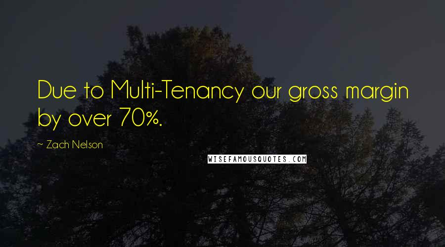 Zach Nelson quotes: Due to Multi-Tenancy our gross margin by over 70%.