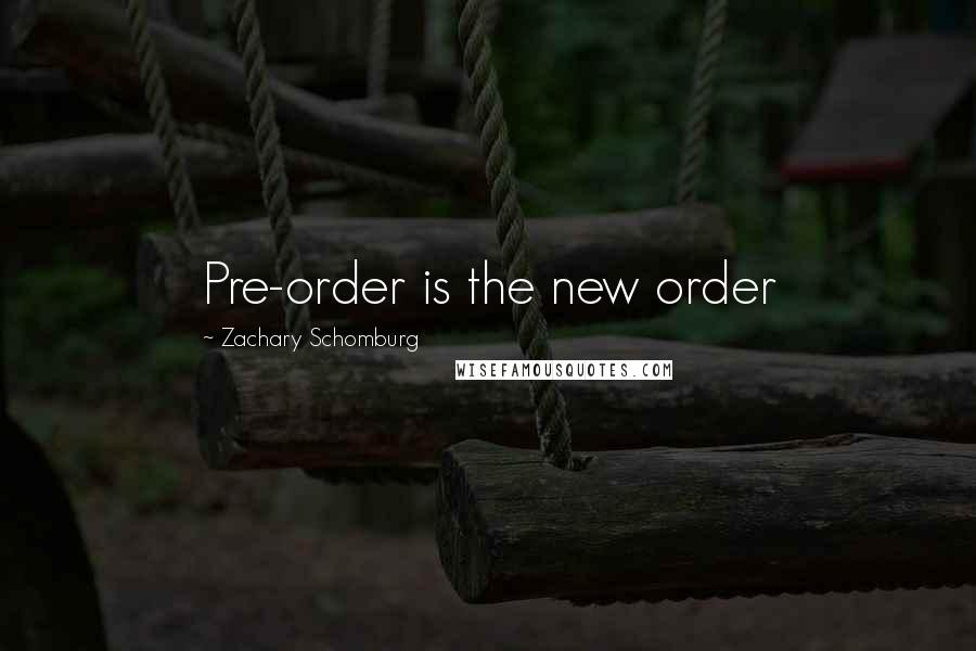 Zachary Schomburg quotes: Pre-order is the new order