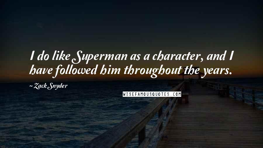 Zack Snyder quotes: I do like Superman as a character, and I have followed him throughout the years.