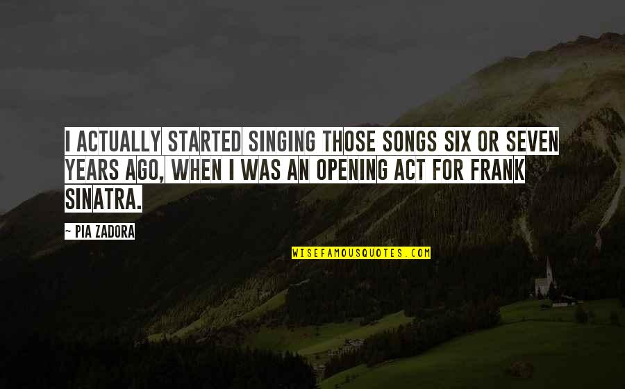 Zadora Quotes By Pia Zadora: I actually started singing those songs six or