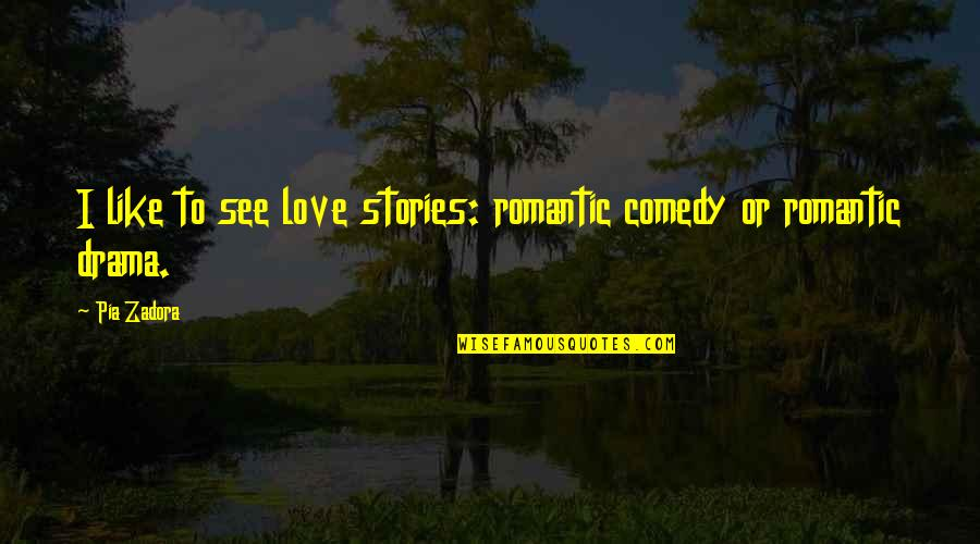 Zadora Quotes By Pia Zadora: I like to see love stories: romantic comedy