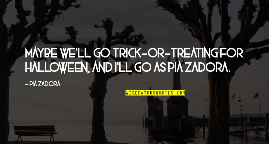 Zadora Quotes By Pia Zadora: Maybe we'll go trick-or-treating for Halloween, and I'll