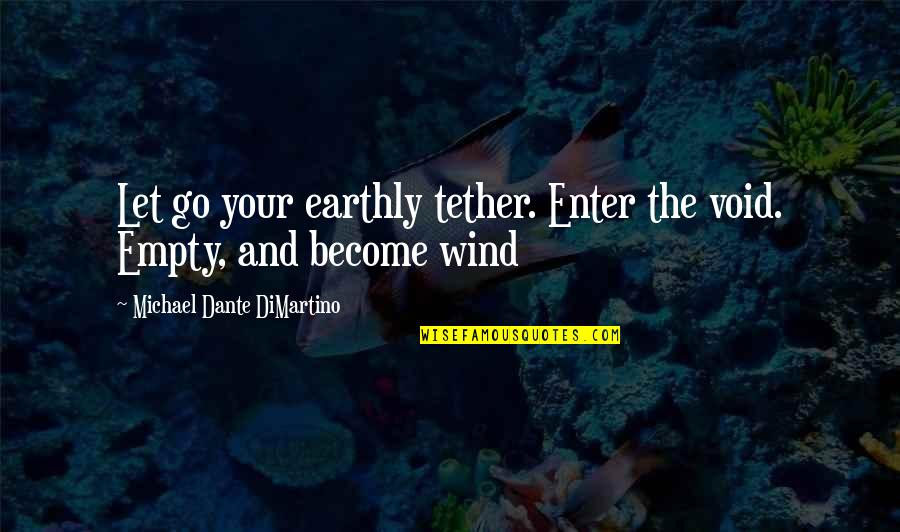 Zaheer Enter The Void Quotes By Michael Dante DiMartino: Let go your earthly tether. Enter the void.