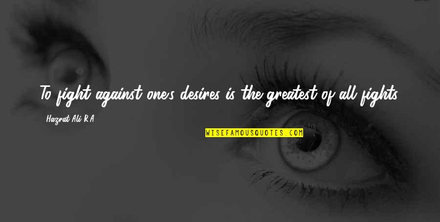Zain Quotes By Hazrat Ali R.A: To fight against one's desires is the greatest