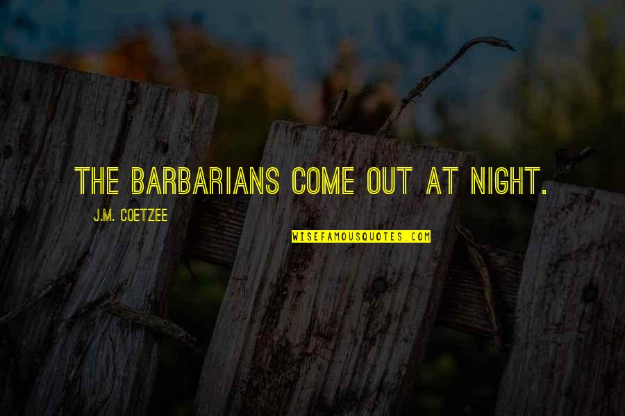 Zain Quotes By J.M. Coetzee: The barbarians come out at night.