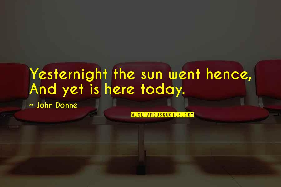 Zain Quotes By John Donne: Yesternight the sun went hence, And yet is