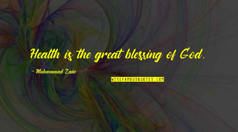 Zain Quotes By Muhammad Zain: Health is the great blessing of God.