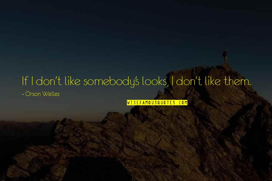 Zain Quotes By Orson Welles: If I don't like somebody's looks, I don't