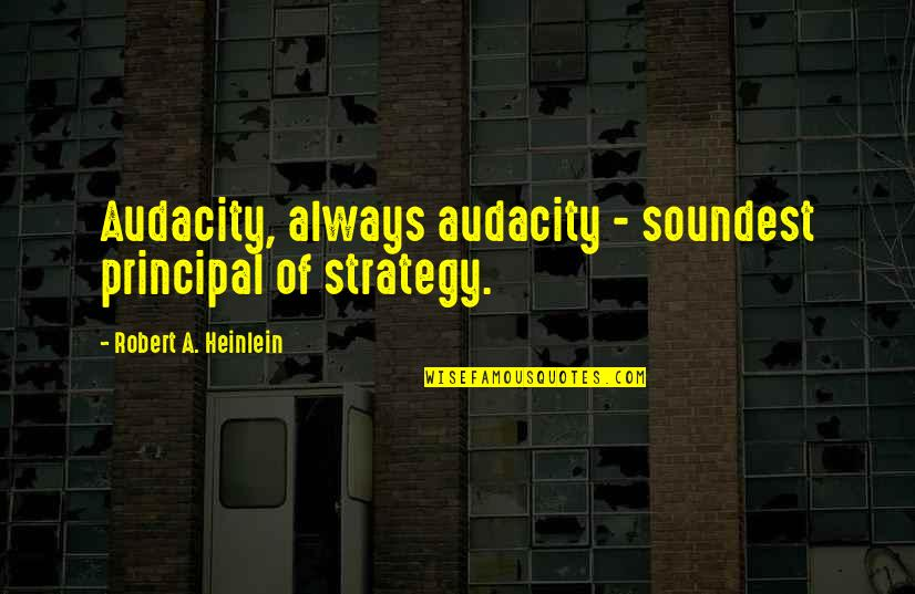 Zain Quotes By Robert A. Heinlein: Audacity, always audacity - soundest principal of strategy.
