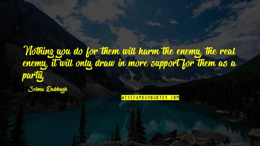 Zain Quotes By Selma Dabbagh: Nothing you do for them will harm the