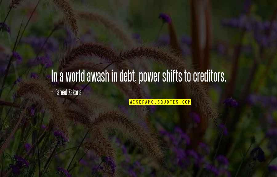 Zakaria Quotes By Fareed Zakaria: In a world awash in debt, power shifts